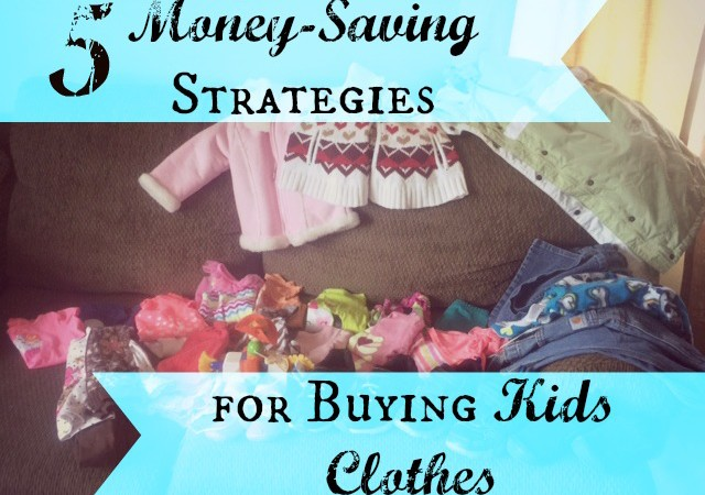 5 Money-Saving Strategies for Clothing Your Kids